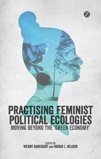 Practicing Feminist Political Ecologies