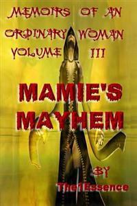 Memoirs of an Ordinary Woman Volume III: Mamie's Mayhem