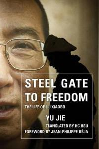 Steel Gate to Freedom: The Life of Liu Xiaobo