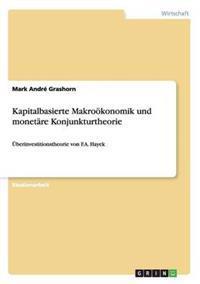 Kapitalbasierte Makrookonomik Und Monetare Konjunkturtheorie