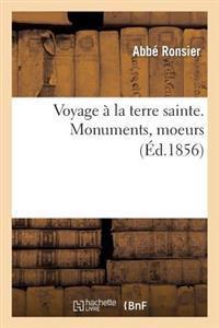 Voyage a la Terre Sainte. Monuments, Moeurs