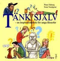 Tänk själv : en inspirationsbok för unga filosofer