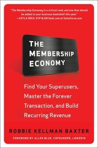 Membership economy: find your super users, master the forever transaction,