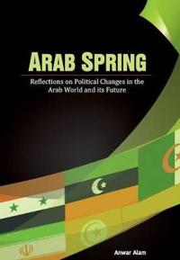 Arab Spring: Reflections on Political Changes in the Arab World and Its Future