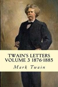 Twain's Letters Volume 3 1876-1885