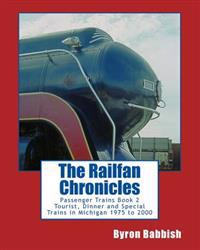 The Railfan Chronicles, Passenger Trains, Book 2: Tourist, Dinner and Special Trains in Michigan, 1975 to 2000