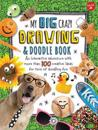 My Big, Crazy Drawing & Doodle Book: An Interactive Adventure with More Than 100 Creative Ideas for Tons of Doodling Fun