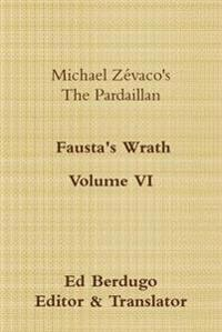 "Michael Zevaco's the Pardaillan Volume vi ""Fausta's Wrath"""