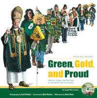Green, Gold, and Proud: The Green Bay Packers: Portraits, Stories, and Traditions of the Greatest Fans in the World [With DVD]