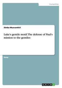 Luke's Gentile Motif. the Defense of Paul's Mission to the Gentiles