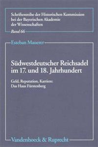 S Dwestdeutscher Reichsadel Im 17. Und 18. Jahrhundert: Geld, Reputation, Karriere: Das Haus F Rstenberg