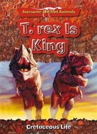 T. Rex is King: Cretaceous Life