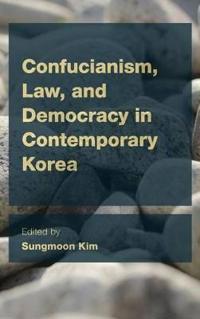 Confucianism, Law, and Democracy in Contemporary Korea