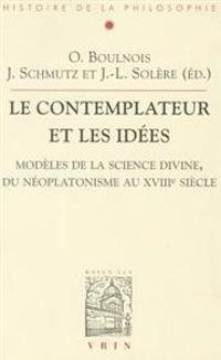 Les Contemplateurs Et Les Idees: Modeles de La Science Divine, Du Neoplatonisme Au Xviiie Siecle