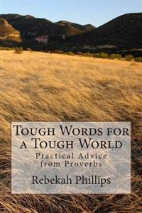Tough Words for a Tough World: Practical Advice from Proverbs