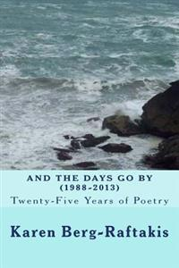 And the Days Go by: Twenty-Five Years of Poetry: (1988-2013)