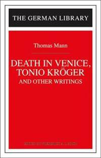 Death in Venice, Tonio Kroger, and Other Writings