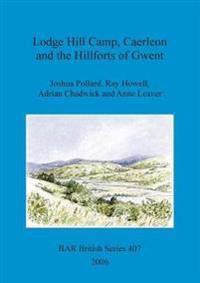 Lodge Hill Camp, Caerleon, and the hillforts of Gwent