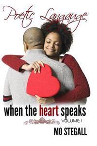 Poetic Language: When the Heart Speaks Vol 1.