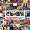 Designers on Instagram: #Fashion