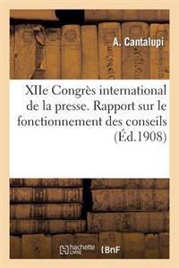 Xiie Congr�s International de la Presse. Berlin 1908. Rapport Sur Le Fonctionnement Des Conseils