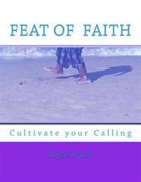 Feat of Faith: Cultivate Your Calling