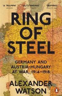 Ring of steel - germany and austria-hungary at war, 1914-1918
