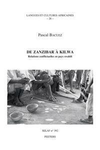 de Zanzibar a Kilwa. Relations Conflictuelles En Pays Swahili