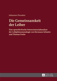 Die Gemeinsamkeit Der Leiber: Eine Sprachkritische Interexistenzialanalyse Der Leibphaenomenologie Von Hermann Schmitz Und Thomas Fuchs