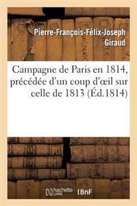 Campagne de Paris En 1814, Precedee D'Un Coup D'Oeil Sur Celle de 1813