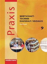 Praxis - WTH 9. Schülerband. Wirtschaft / Technik / Haushalt und Soziales für die Oberschulen. Sachsen