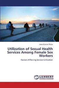 Utilization of Sexual Health Services Among Female Sex Workers
