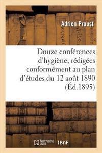 Douze Conferences D'Hygiene, Redigees Conformement Au Plan D'Etudes Du 12 Aout 1890