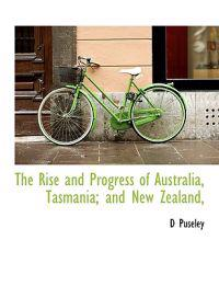 The Rise and Progress of Australia, Tasmania; And New Zealand,