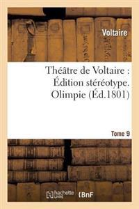 Theatre de Voltaire: Edition Stereotype. Tome 9. Olimpie