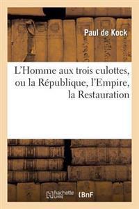 L'Homme Aux Trois Culottes, Ou La Republique, L'Empire, La Restauration