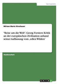 """""""Reise Um Die Welt."""" Georg Forsters Kritik an Der Europaischen Zivilisation Anhand Seiner Auffassung Vom 'Edlen Wilden'"""