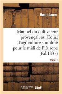 Manuel Du Cultivateur Provencal, Ou Cours D'Agriculture Simplifie. T1