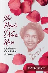 The Petals of Nora Rose: A Reflective Compilation of Essays