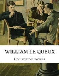 William Le Queux, Collection Novels