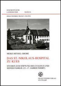 Das St.-Nikolaus-Hospital Zu Kues: Studien Zur Stiftung Des Cusanus Und Seiner Familie (15.-17. Jahrhundert)