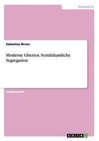Moderne Ghettos. Sozialraumliche Segregation