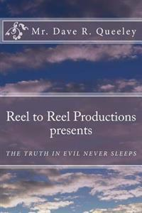 Reel to Reel Productions Presents: The Truth Is Evil Never Sleeps