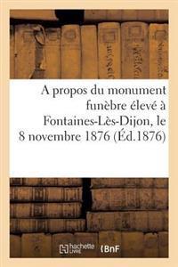 A Propos Du Monument Funebre Eleve a Fontaines-Les-Dijon, Le 8 Novembre 1876