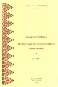 Dictionnaire Des Racines Berberes (Formes Attestees). I. A-Bezl