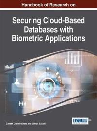 Handbook of Research on Securing Cloud-Based Databases with Biometric Applications