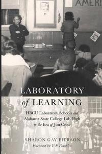 """A """"Laboratory of Learning"""": The Role of Hbcu Laboratory High Schools and the Case of Alabama State College Lab High, 1920-1960"""