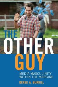 The Other Guy: Media Masculinity Within the Margins