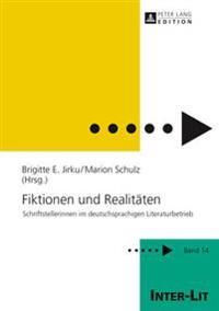 Fiktionen Und Realitaeten: Schriftstellerinnen Im Deutschsprachigen Literaturbetrieb