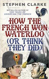 How the French Won Waterloo: (Or Think They Did)